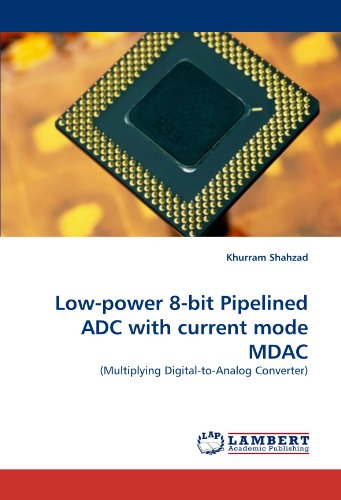 Low-power 8-bit Pipelined ADC with current mode MDAC: (Multiplying Digital-to-Analog Converter)