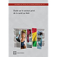 Étude sur le secteur privé de la santé au Mali: La situation après l'Initiative de Bamako (World Bank Working Papers t. 211) (French Edition)