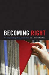 Becoming Right: How Campuses Shape Young Conservatives (Princeton Studies in Cultural Sociology)