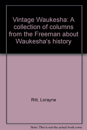 Vintage Waukesha: A collection of columns from the Freeman about Waukesha