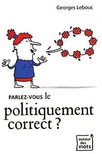 Parlez-vous le politiquement correct ?