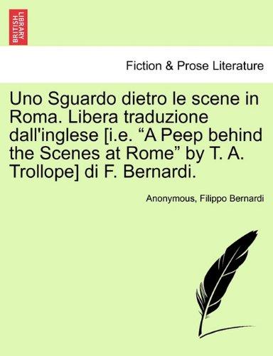 """Read Online Uno Sguardo dietro le scene in Roma. Libera traduzione dall'inglese [i.e. """"A Peep behind the Scenes at Rome"""" by T. A. Trollope] di F. Bernardi. PDF"""
