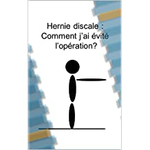 Hernie discale : comment j'ai évité l'opération ? (French Edition)