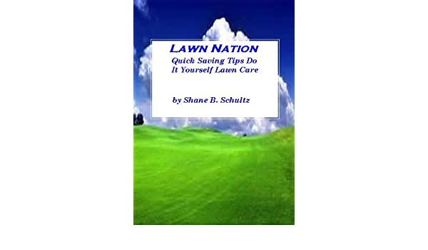 Lawn nation quick saving tips do it yourself lawn care kindle lawn nation quick saving tips do it yourself lawn care kindle edition by shane schultz crafts hobbies home kindle ebooks amazon solutioingenieria Gallery