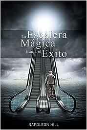 La Escalera Magica Hacia el Exito: Amazon.es: Hill, Napoleon: Libros