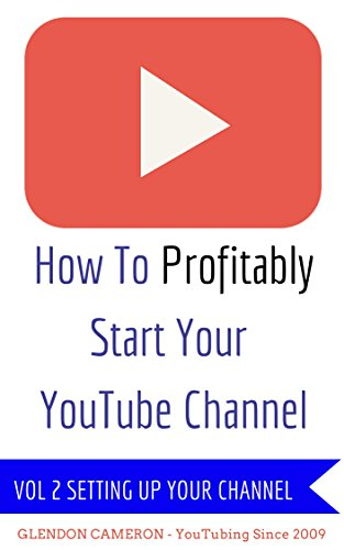 HOW TO PROFITABLY START YOUR YOUTUBE CHANNEL - VOL 2  CHANNEL SET UP AND WHY IT ()
