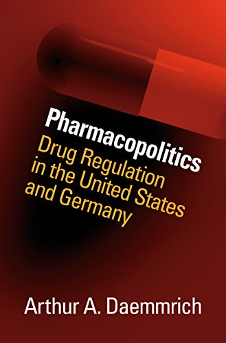 Pharmacopolitics  Drug Regulation In The United States And Germany  Studies In Social Medicine