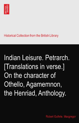 arch. [Translations in verse.] On the character of Othello, Agamemnon, the Henriad, Anthology. ()
