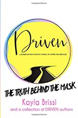 DRIVEN: THE TRUTH BEHIND THE MASK - KAYLA BRISSI: A Guidebook By Women For Women: To Inspire and Empower Paperback