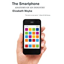The Smartphone: Anatomy of an Industry