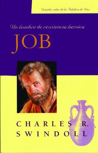 Job, Un hombre de resistencia heroica (Spanish Edition) (Grandes Vidas de la Palabra de Dios)