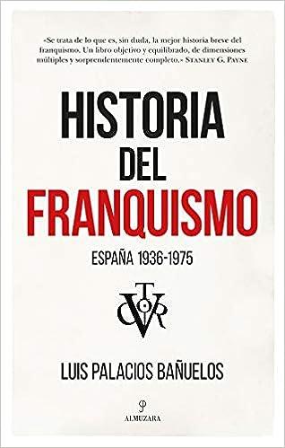 Historia Del Franquismo: España 1936-1975: Amazon.es: Luis Palacios Bañuelos: Libros