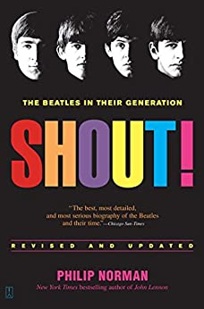 Shout!: The Beatles in Their Generation by [Norman, Philip]