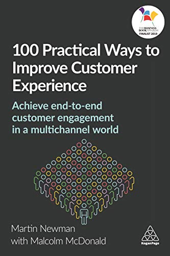100 Practical Ways to Improve Customer Experience: Achieve EndtoEnd Customer Engagement in a Multichannel World