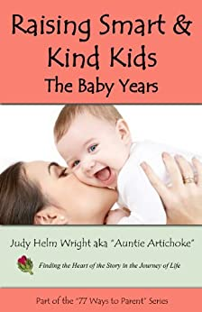 Raising Smart & Kind Kids:  The Baby Years (77 Ways to Parent Series Book 10) by [Wright, Judy H.]