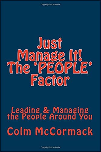 Just Manage It! The People Factor: Leading and Managing the People Around You