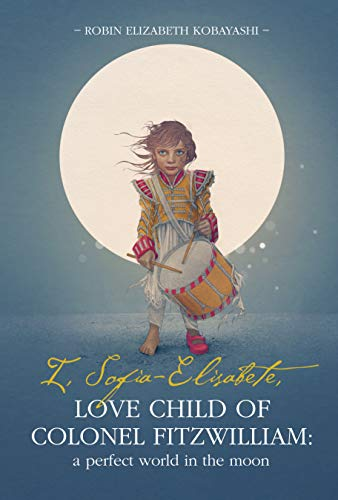 I, Sofia-Elisabete, Love Child of Colonel Fitzwilliam: A Perfect World in the Moon