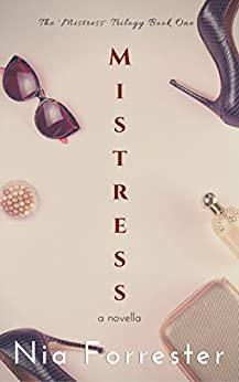 Mistress (The Mistress Trilogy Book 1) by [Forrester, Nia]