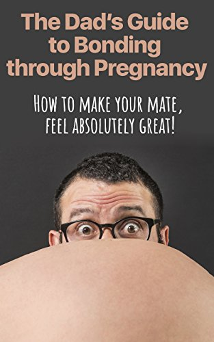 the-dads-guide-to-bonding-through-pregnancy-how-to-make-your-mate-feel-absolutely-great