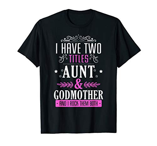 (I Have 2 Titles Aunt & Godmother And I Rock Them Both)