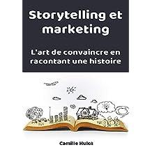 Storytelling et marketing : l'art de convaincre en racontant une histoire (French Edition)
