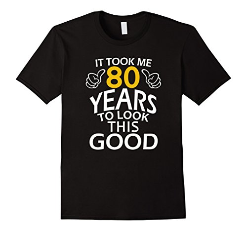 It Took Me 80 Years To Look This Good | Funny 80th Birthday ()