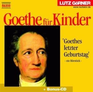 Goethe für Kinder. 2 CDs. Goethes letzter Geburtstag