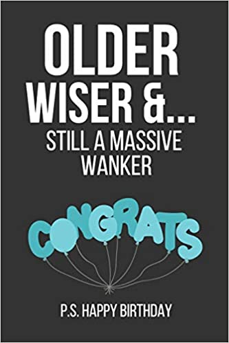 Older Wiser Still A Massive Wanker Funny Novelty Birthday Gifts For Dad Him Brother Husband Paperback Notebook Blue And Black February