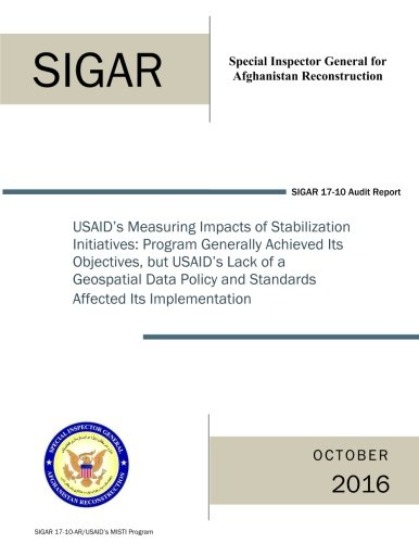 USAID's Measuring Impacts of Stabilization Initiatives : program generally achieved its objectives, but USAID's lack of a geospatial data policy and standards affected Its implementation.