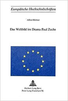 Das Weltbild Im Drama Paul Zechs (Europaische Hochschulschriften: Reihe 1, Deutsche Literatur)