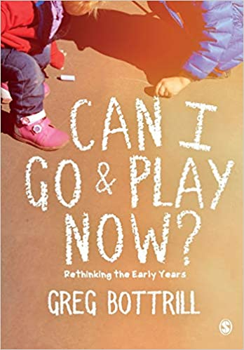 Can I Go and Play Now?: Rethinking the Early Years: Amazon ...