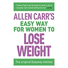 Allen Carr's Easy Way for Women to Lose Weight: The original Easyway method (Allen Carr's Easyway)