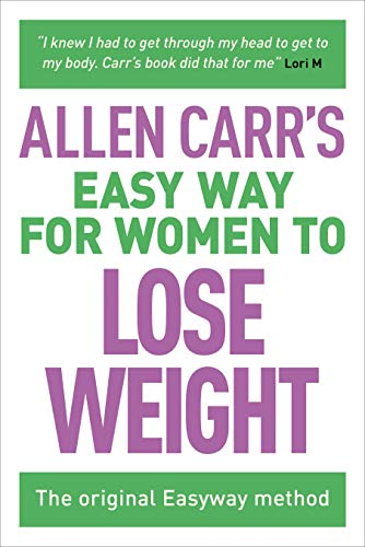 Allen Carr's Easy Way for Women to Lose Weight: The original Easyway method (Best Method To Stop Smoking)
