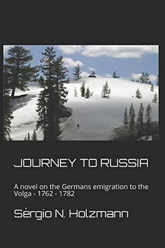 Download JOURNEY TO RUSSIA: A novel on the Germans emigration to the Volga - 1762 - 1782 pdf