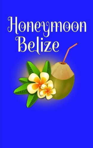 Honeymoon Belize: Blank Lined Travel Journal for Honeymoon Memories, Honeymoon Travel, Pocket Journal, -