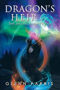 Dragon's Heir: The Archeologist's Tale by [Parris, Glenn]