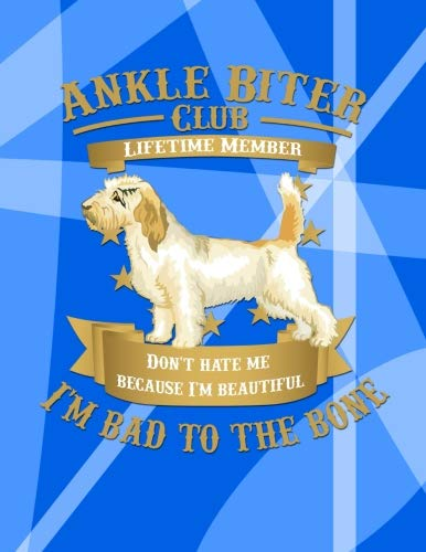 Ankle Biter Club Lifetime Member: Don't Hate Me Because I'm Beautiful, I'm Bad to the Bone - Petit Basset Griffon Vendéen