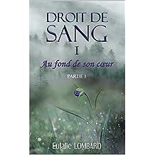 Droit de Sang: I - Au fond de son coeur - Partie 1 (French Edition)