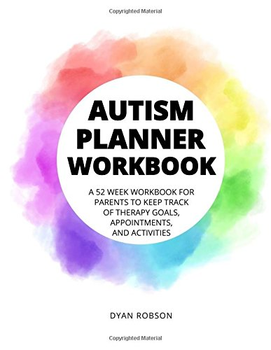 Autism Planner Workbook: A 52 week workbook for parents to keep track of therapy goals, appointments, and activities