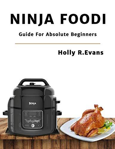 Ninja Foodi: Guide For Absolute Beginners by Holly R. Evans