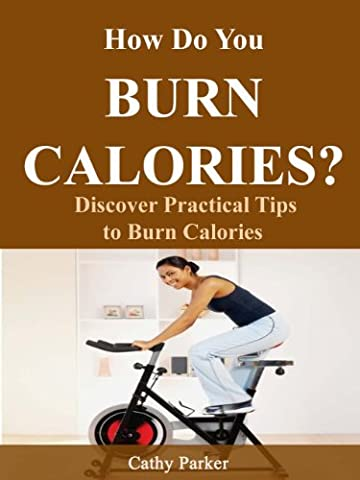 How Do You Burn Calories?-Discover practical Tips to Burn Calories. (How Many Calories Do)
