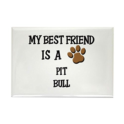 CafePress My best friend is a PIT BULL Rectangle Magnet Rectangle Magnet, 2