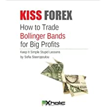 KISS FOREX : How to Trade Bollinger Bands for Big Profits | Keep It Simple Stupid Lessons (FXHOLIC Book 3)