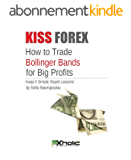 KISS FOREX : How to Trade Bollinger Bands for Big Profits | Keep It Simple Stupid Lessons (FXHOLIC Book 3) (English Edition)