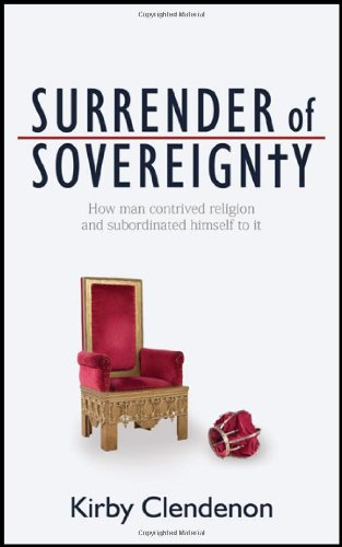 Surrender of Sovereignty: How man contrived religion and subordinated himself to it PDF