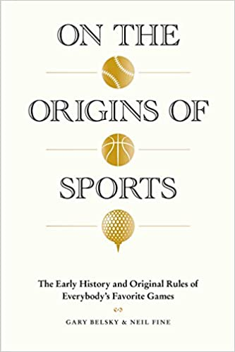 On The Origins Of Sports The Early History And Original Rules Of