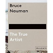 Bruce Nauman: The True Artist by Peter Plagens (2014-05-05)