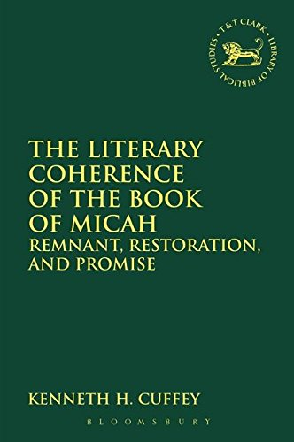 The Literary Coherence of the Book of Micah: Remnant, Restoration, and Promise (The Library of Hebrew Bible/Old Testament Studies)