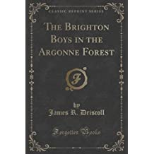 The Brighton Boys in the Argonne Forest (Classic Reprint) by James R. Driscoll (2015-09-27)