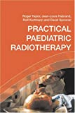 Practical Paediatric Radiotherapy, Taylor, Roger and Habrand, Jean-Louis, 0340810165
